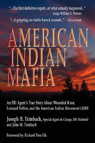 American Indian Mafia: An FBI Agent's True Story about Wounded Knee, Leonard Peltier, and the American Indian Movement (Aim) 9780979585500