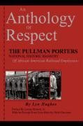 An Anthology of Respect: The Pullman Porters National Historic Registry of African American Railroad Employees 9780979394119