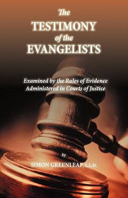 An Examination of the Testimony of the Four Evangelists by the Rules of Evidence Administered in Courts of Justice 9780979127694