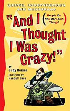 And I Thought I Was Crazy! Quirks, Idiosyncrasies and Meshugaas 9780970761903