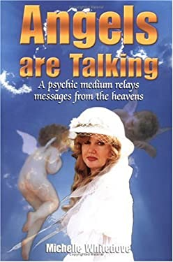 Angels Are Talking : A Psychic Medium Relays Messages from the Heavens