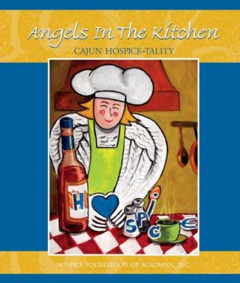 Angels in the Kitchen: Cajun Hospice-Tality 9780976832300