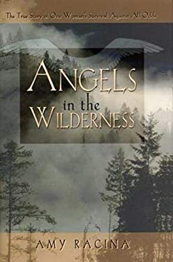 Angels in the Wilderness: The True Story of One Woman's Survival Against All Odds 9780971088894