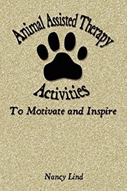 Animal Assisted Therapy Activities to Motivate and Inspire 9780976696582