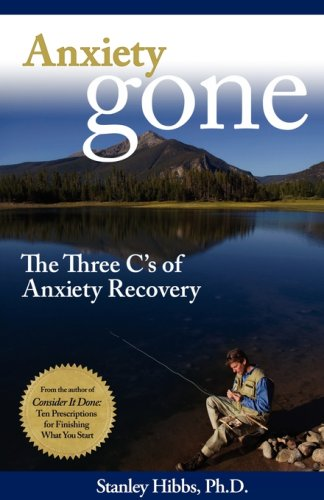 Anxiety Gone: The Three C's of Anxiety Recovery 9780977968930