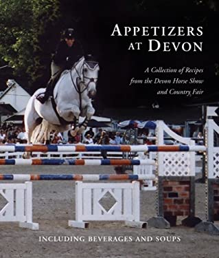 Appetizers at Devon: A Collection of Recipes from the Devon Horse Show and Country Fair 9780979866500