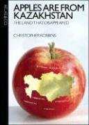 Apples Are from Kazakhstan: The Land That Disappeared 9780977743384