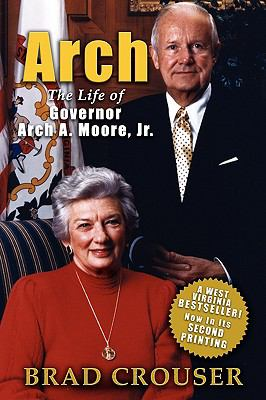 Arch: The Life of Governor Arch A. Moore, JR. 9780979323638