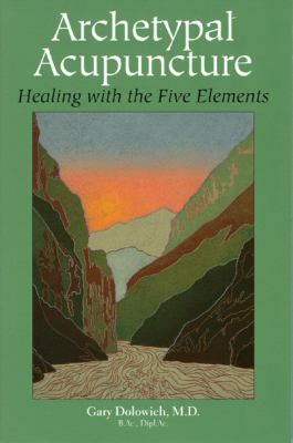 Archetypal Acupuncture: Healing with the Five Elements 9780972833905