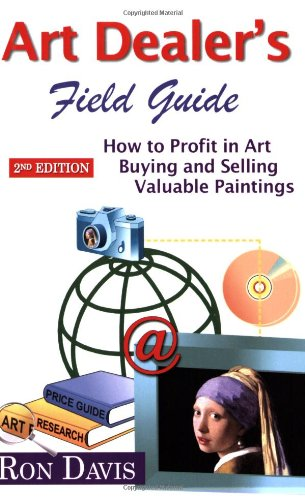 Art Dealer's Field Guide: How to Profit in Art Buying and Selling Valuable Paintings 9780975503102
