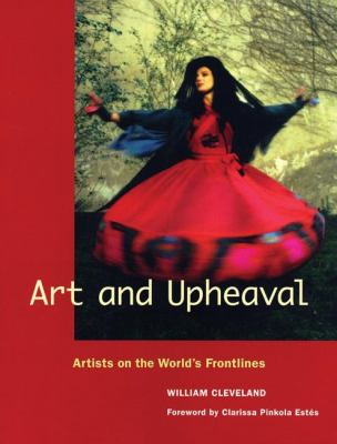 Art and Upheaval: Artists on the World's Frontlines 9780976605461