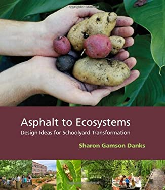 Asphalt to Ecosystems: Design Ideas for Schoolyard Transformation 9780976605485