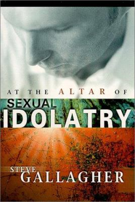 At the Altar of Sexual Idolatry 9780970220202