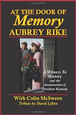 At the Door of Memory, Aubrey Rike and the Assassination of President Kennedy 9780977465750