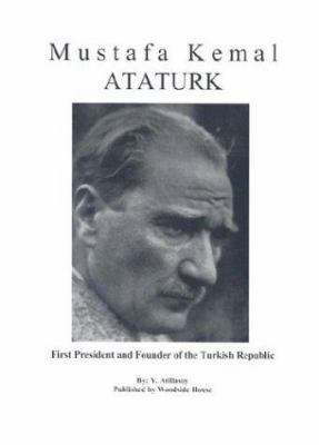 Ataturk: First President and Founder of the Turkish Republic 9780971235342