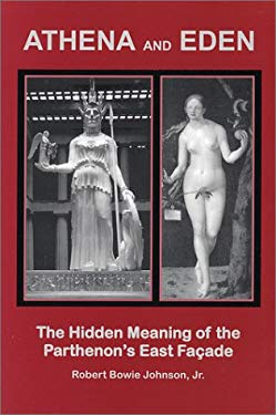 Athena and Eden: The Hidden Meaning of the Parthenon's East Facade 9780970543813