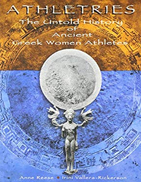 Athletries: The Untold History of Ancient Greek Women Athletes 9780971498402