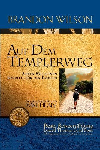 Auf Dem Templerweg: Sieben Millionen Schritte Fur Den Frieden 9780977053612