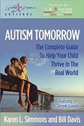 Autism Tomorrow: The Complete Guide to Help Your Child Thrive in the Real World