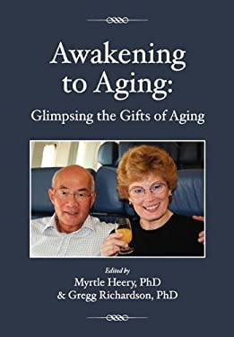 Awakening to Aging: Glimpsing the Gifts of Aging 9780976463870