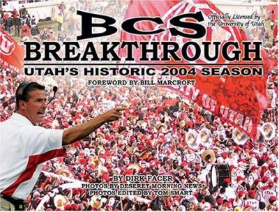 BCS Breakthrough: Utah's Historic 2004 Season 9780975876916
