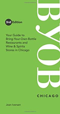 BYOB Chicago: Your Guide to Bring-Your-Own-Bottle Restaurants and Wine & Spirits Stores in Chicago 9780976413134