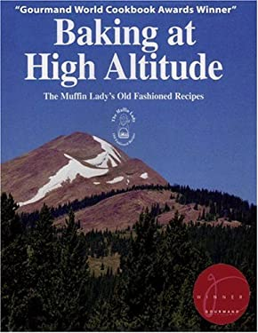 Baking at High Altitude: The Muffin Lady's Old Fashioned Recipes 9780974500812