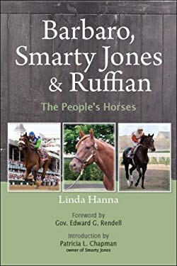 Barbaro, Smarty Jones and Ruffian: The People's Horses 9780970580450