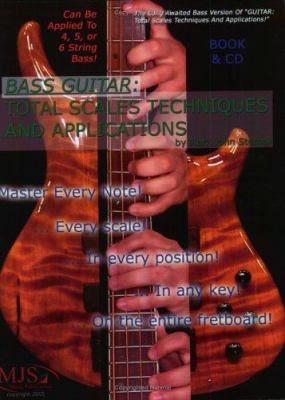 Bass Guitar: Total Scales Techniques and Applications [With CD] 9780976291756