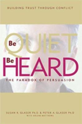 Be Quiet, Be Heard: The Paradox of Persuasion 9780977261833
