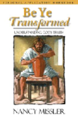 Be Ye Transformed: Understanding God's Truth 9780974517797