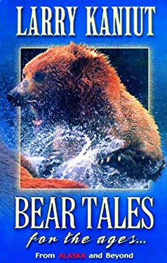 Bear Tales for the Ages: From Alaska and Beyond 9780970953704