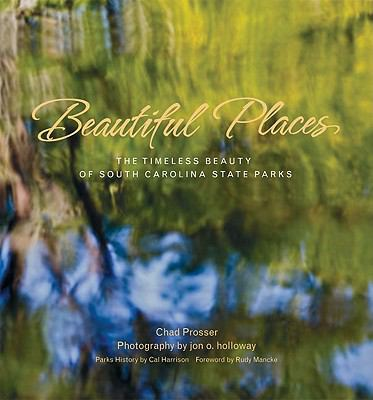 Beautiful Places: The Timeless Beauty of South Carolina State Parks 9780979875809