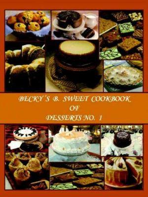 Becky's B. Sweet Cookbook of Desserts No. 1
