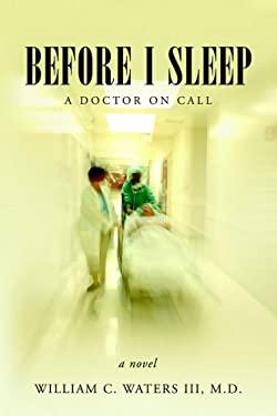 Before I Sleep: A Doctor on Call 9780977128808