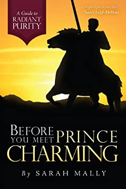 Before You Meet Prince Charming: A Guide to Radiant Purity 9780971940543