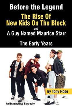 Before the Legend: The Rise of New Kids on the Block... and a Guy Named Maurice Starr: An Unauthorized Biography 9780979097676