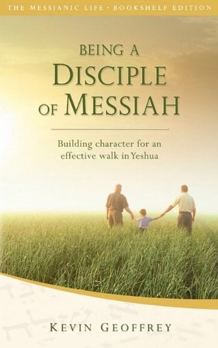 Being a Disciple of Messiah: Building Character for an Effective Walk in Yeshua (the Messianic Life Series / Bookshelf Edition) 9780978550462
