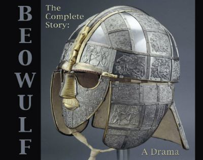 Beowulf: The Complete Story: A Drama 9780971509320