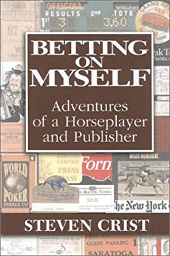Betting on Myself: Adventures of a Horseplayer and Publisher 9780972640107