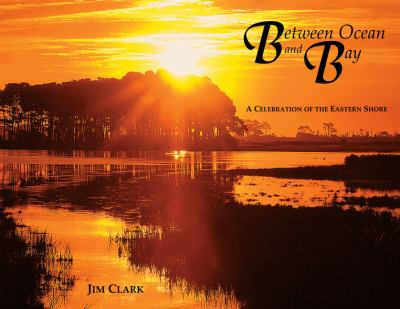 Between Ocean and Bay: A Celebration of the Eastern Shore 9780979917158
