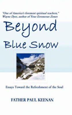 Beyond Blue Snow: Essays Toward the Refreshment of the Soul 9780977755646