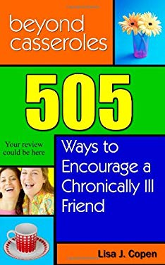 Beyond Casseroles: 505 Ways to Encourage a Chronically Ill Friend 9780971660069