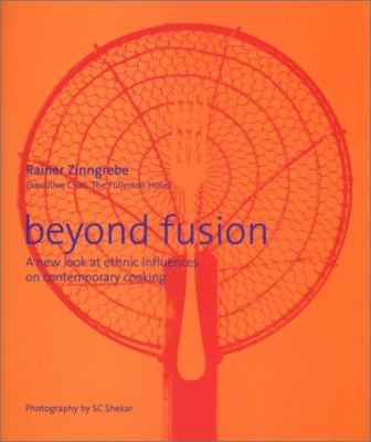 Beyond Fusion: A New Look at Ethnic Influences on Contemporary Cooking 9780974153421
