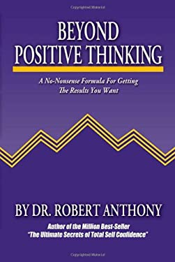Beyond Positive Thinking: A No-Nonsense Formula for Getting the Results You Want 9780975857090