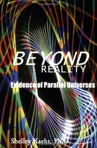 Beyond Reality: Evidence of Parallel Universes Beyond Reality: Evidence of Parallel Universes 9780971934078
