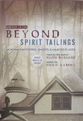 Beyond Spirit Tailings: Montana's Mysteries, Ghosts, and Haunted Places [With Bonus CD] 9780972152297
