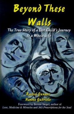 Beyond These Walls: The True Story of a Lost Child's Journey to a Whole Life 9780977769100