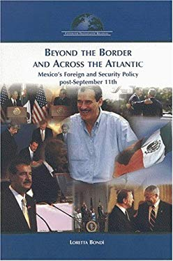 Beyond the Border and Across the Atlantic: Mexico's Foreign and Security Policy Post-September 11 9780975332535