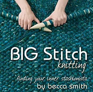 Big Stitch Knitting: Finding Your Inner Stashionista 9780978951368